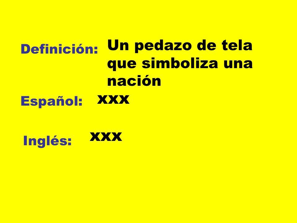 Definición: Español: Inglés: Un pedazo de tela que simboliza una nación xxx