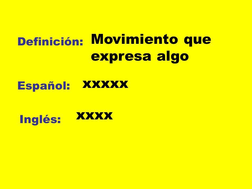 Definición: Español: Inglés: Movimiento que expresa algo xxxxx xxxx