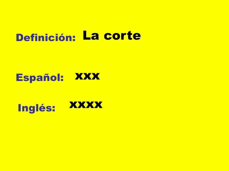 Definición: Español: Inglés: La corte xxx xxxx