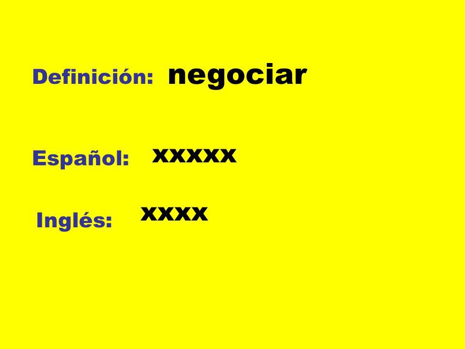Definición: Español: Inglés: negociar xxxxx xxxx