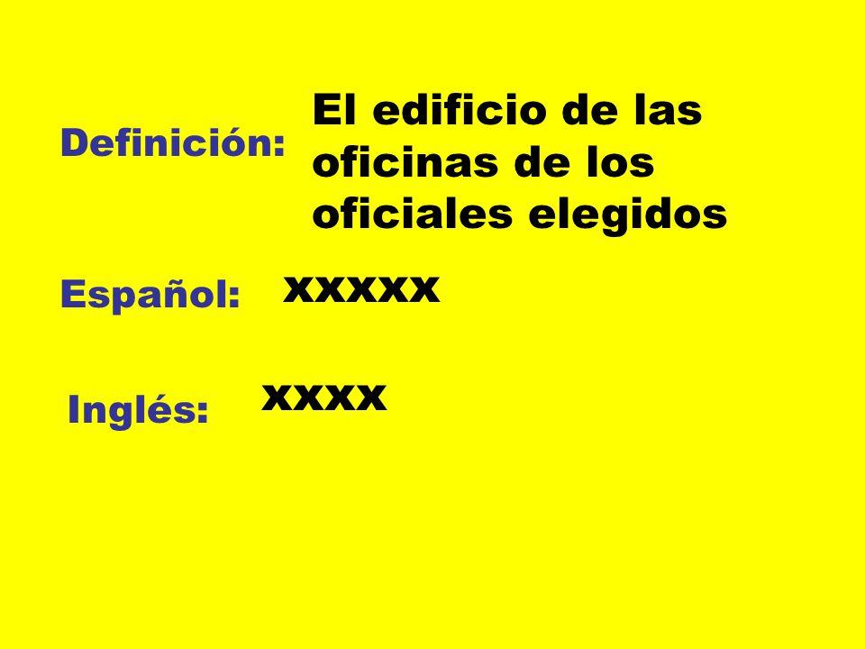 Definición: Español: Inglés: El edificio de las oficinas de los oficiales elegidos xxxxx xxxx