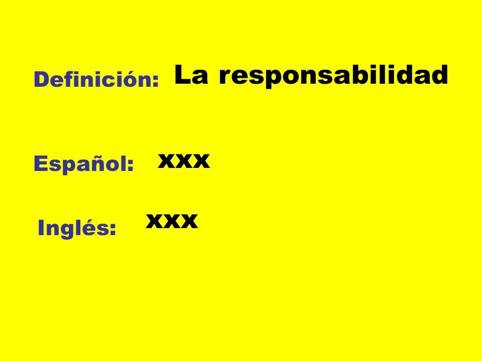 Definición: Español: Inglés: La responsabilidad xxx