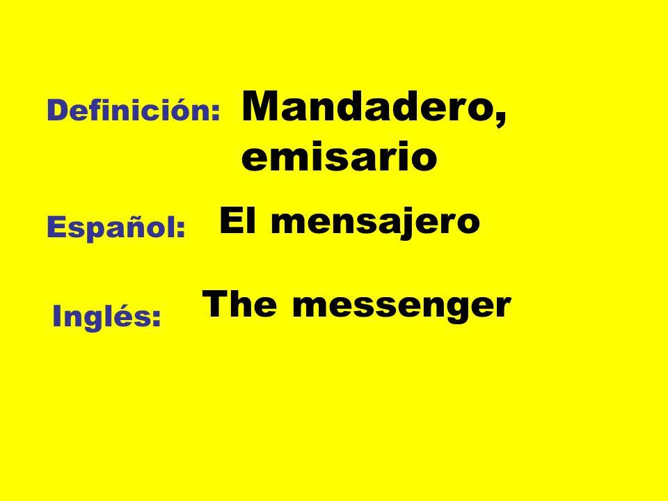 Definición: Español: Inglés: Mandadero, emisario El mensajero The messenger