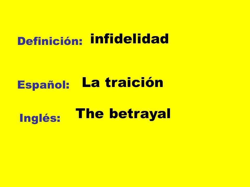 Definición: Español: Inglés: infidelidad La traición The betrayal
