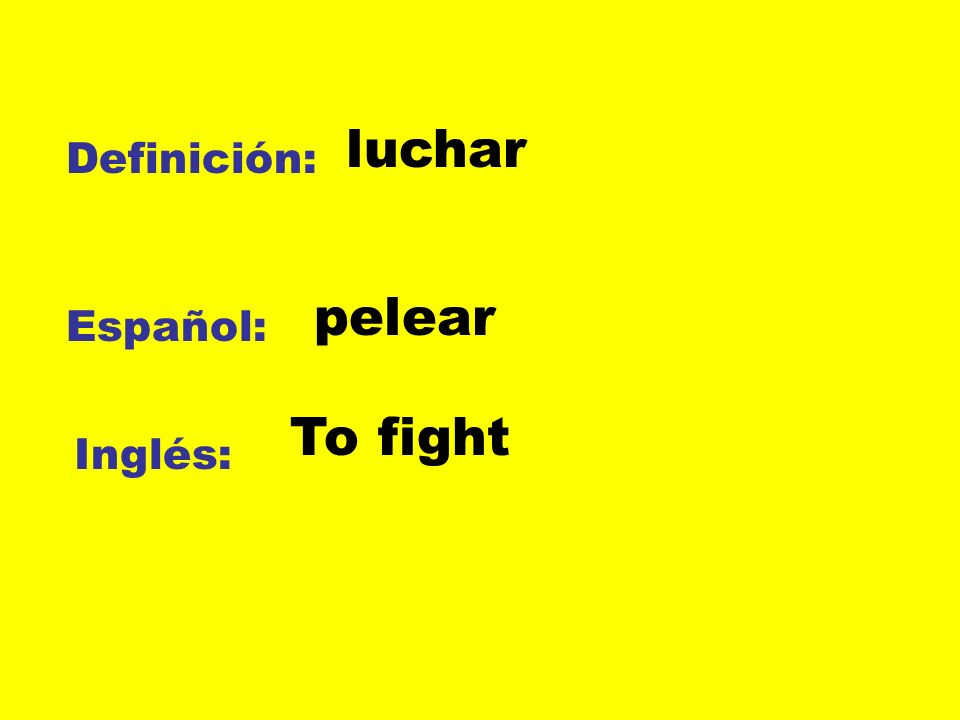 Definición: Español: Inglés: luchar pelear To fight