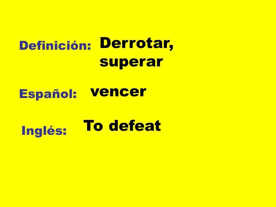 Definición: Español: Inglés: Derrotar, superar vencer To defeat
