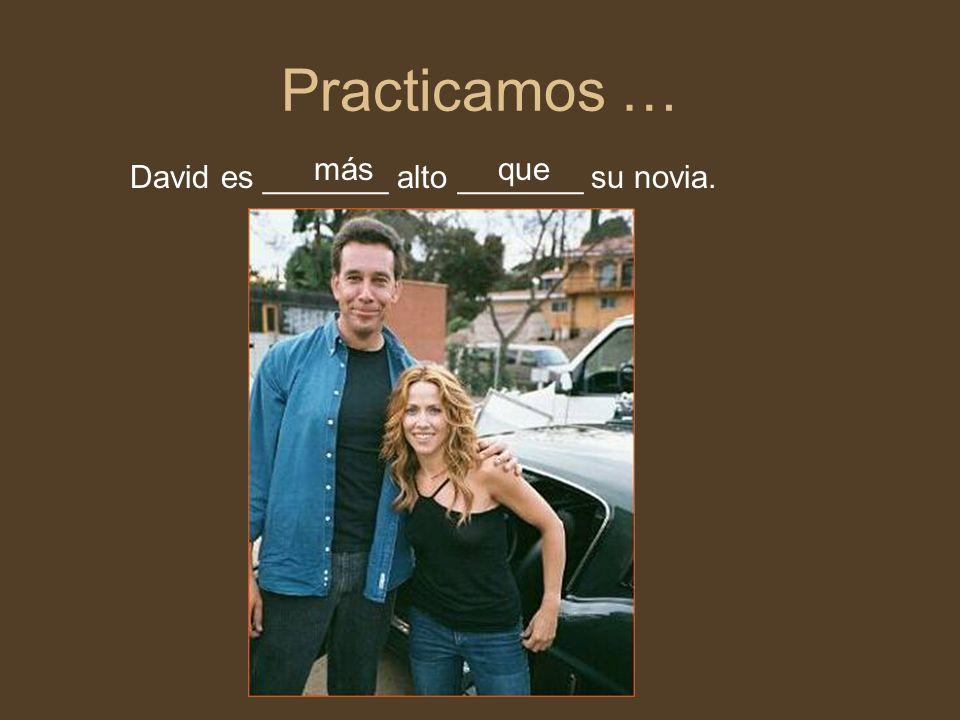Practicamos … David es _______ alto _______ su novia. másque