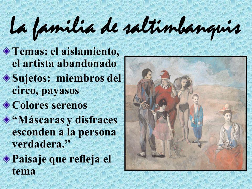 La familia de saltimbanquis Temas: el aislamiento, el artista abandonado Sujetos: miembros del circo, payasos Colores serenos Máscaras y disfraces esc