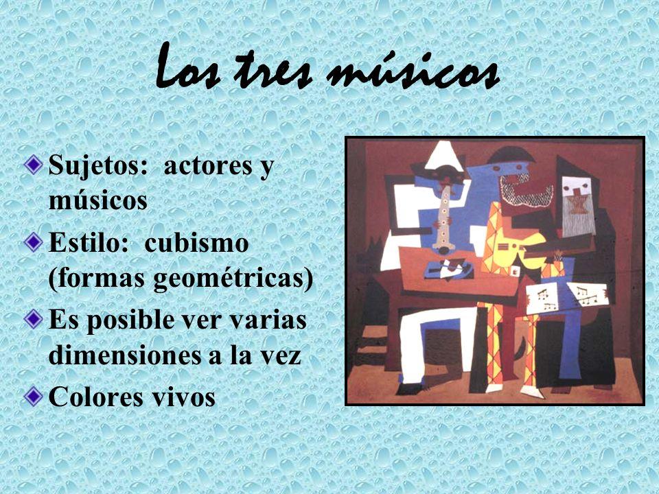 Los tres músicos Sujetos: actores y músicos Estilo: cubismo (formas geométricas) Es posible ver varias dimensiones a la vez Colores vivos