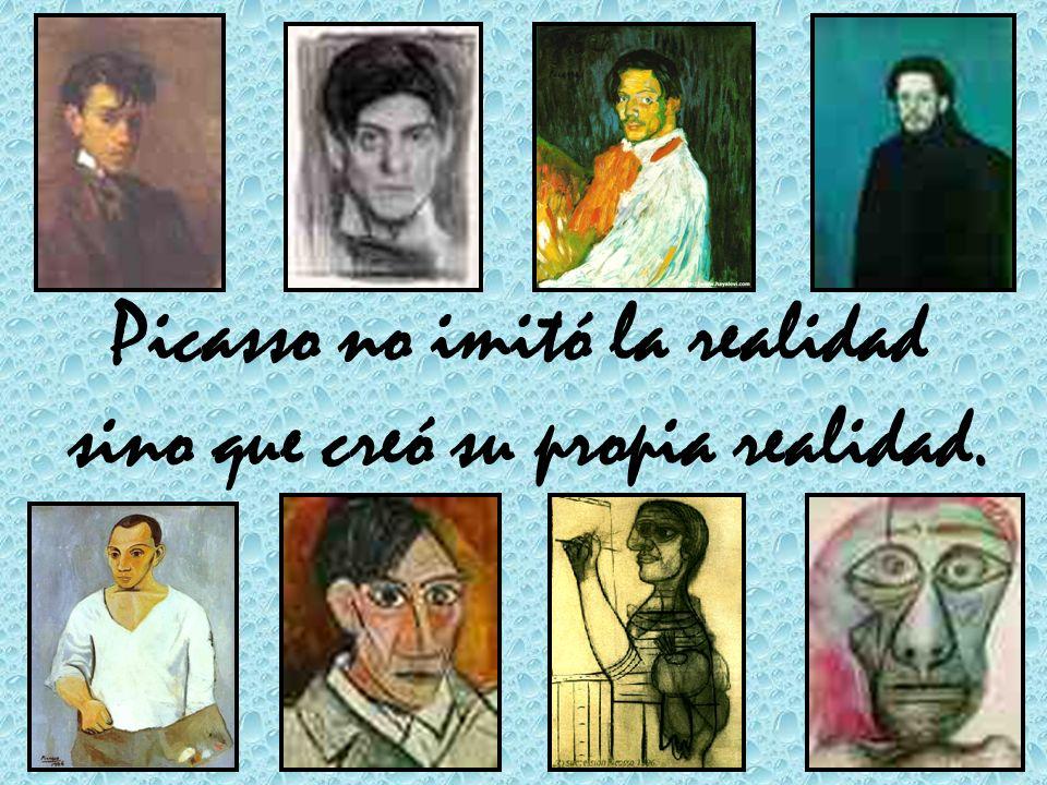 Picasso no imitó la realidad sino que creó su propia realidad.