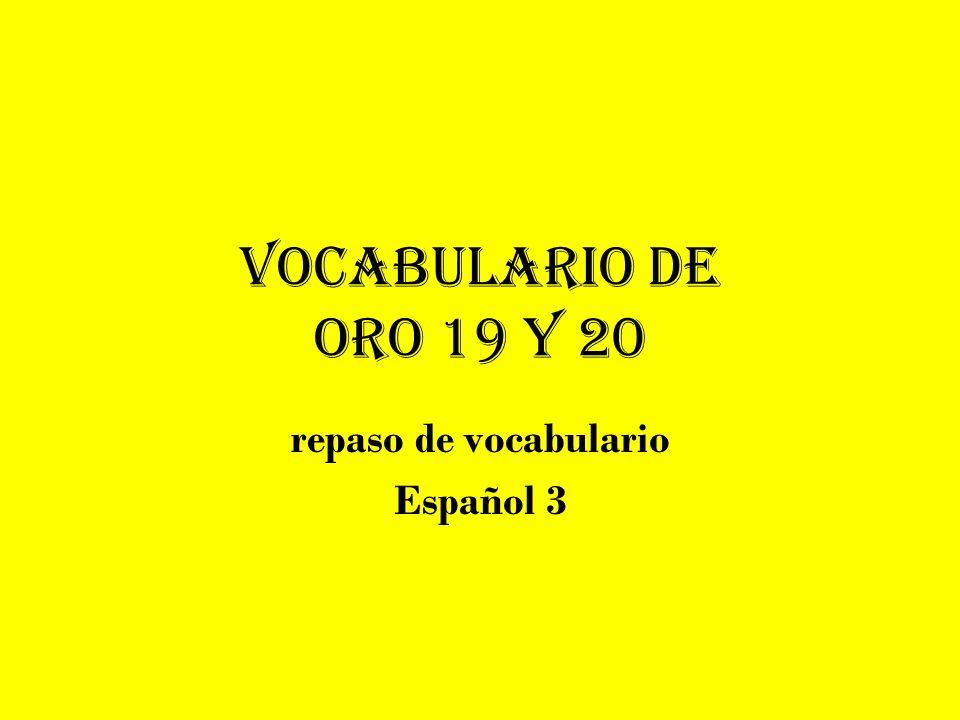 Vocabulario de Oro 19 y 20 repaso de vocabulario Español 3