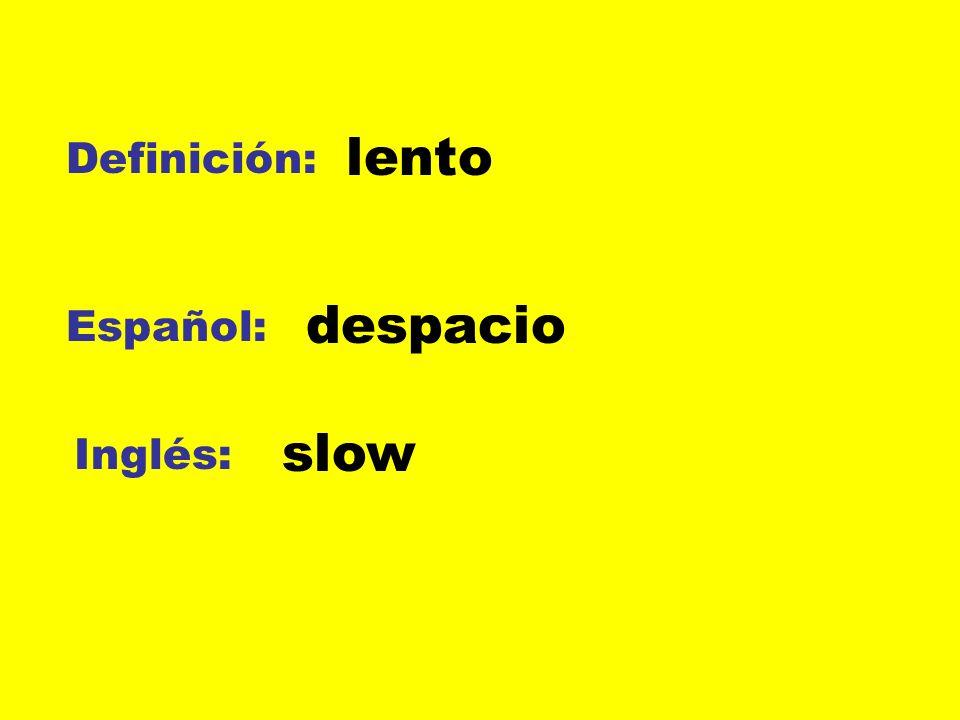 Definición: Español: Inglés: lento despacio slow
