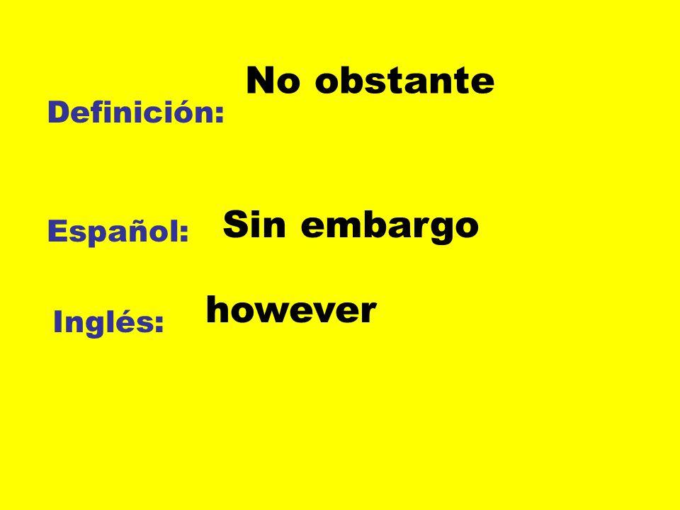 Definición: Español: Inglés: No obstante Sin embargo however