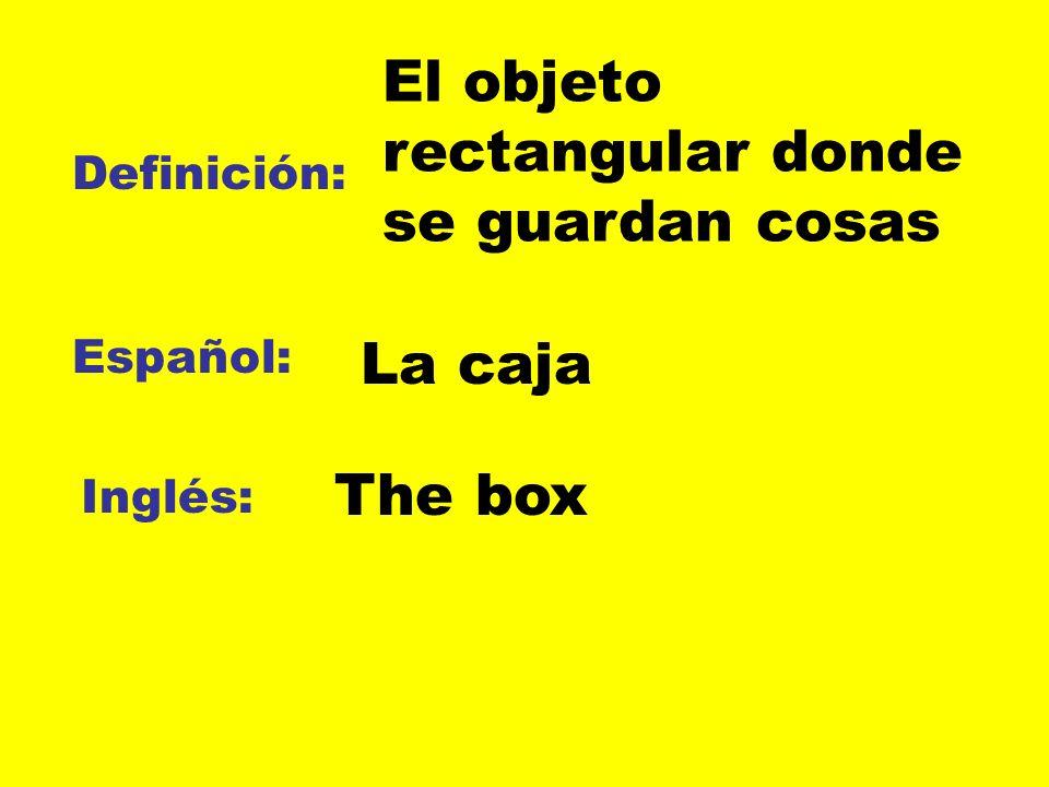 Definición: Español: Inglés: El objeto rectangular donde se guardan cosas La caja The box