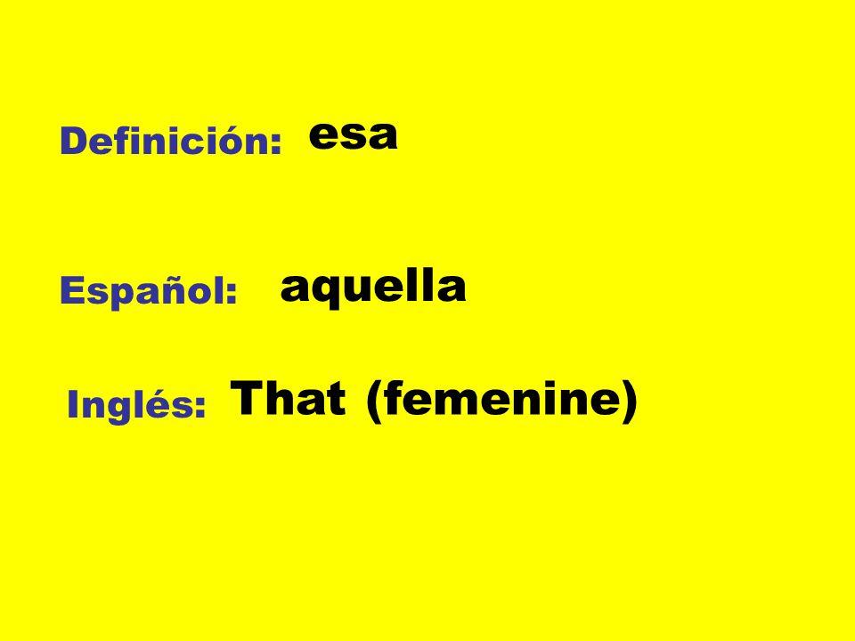 Definición: Español: Inglés: esa aquella That (femenine)