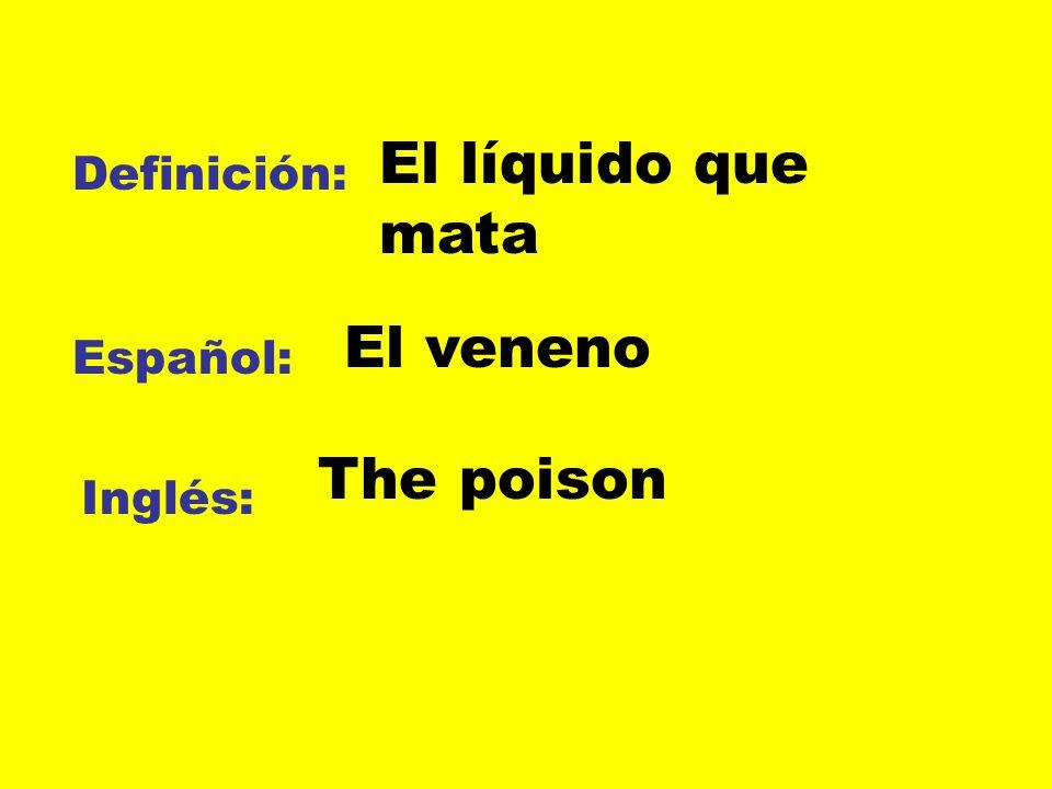Definición: Español: Inglés: El líquido que mata El veneno The poison