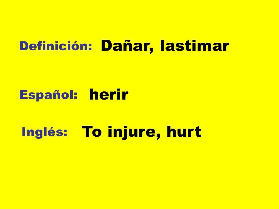 Definición: Español: Inglés: Dañar, lastimar herir To injure, hurt
