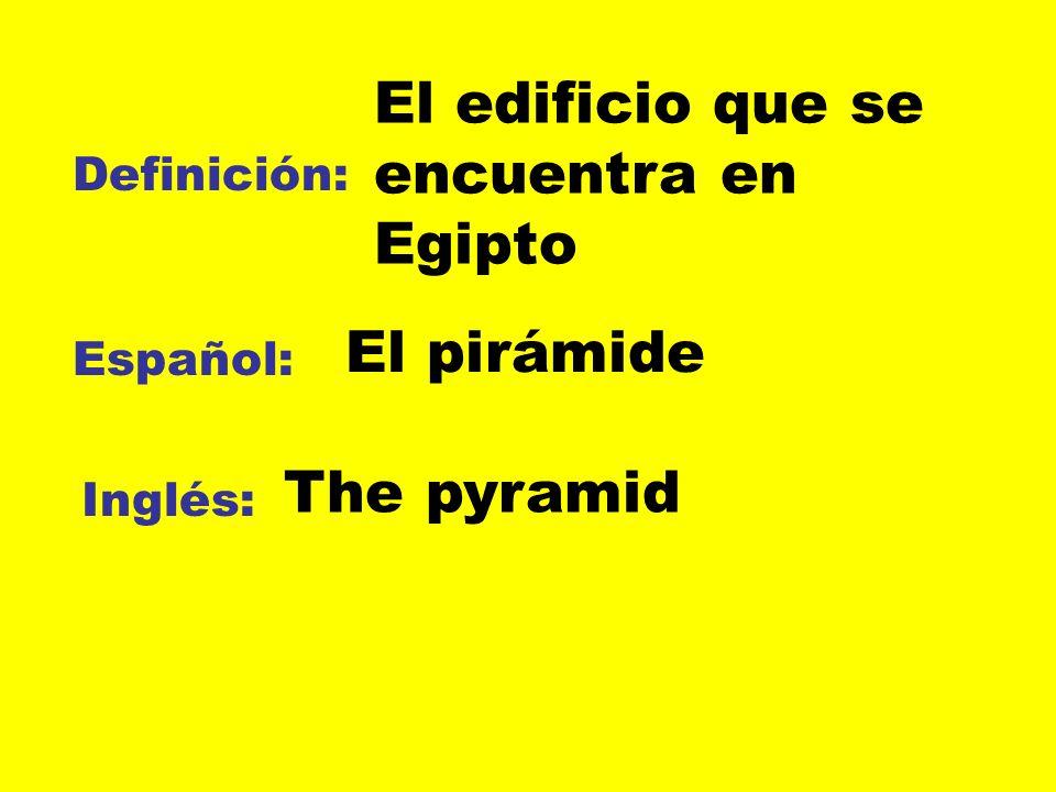 Definición: Español: Inglés: El edificio que se encuentra en Egipto El pirámide The pyramid
