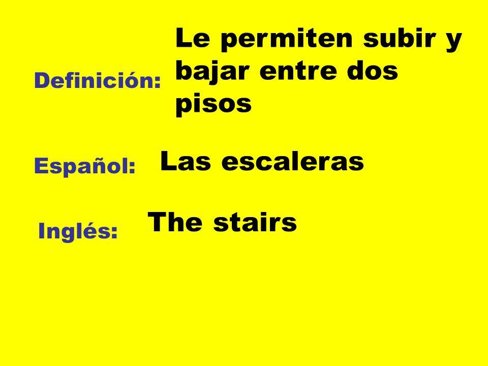Definición: Español: Inglés: Le permiten subir y bajar entre dos pisos Las escaleras The stairs