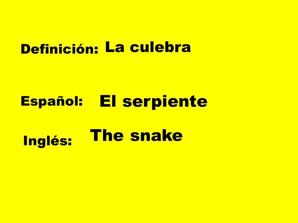 Definición: Español: Inglés: La culebra El serpiente The snake