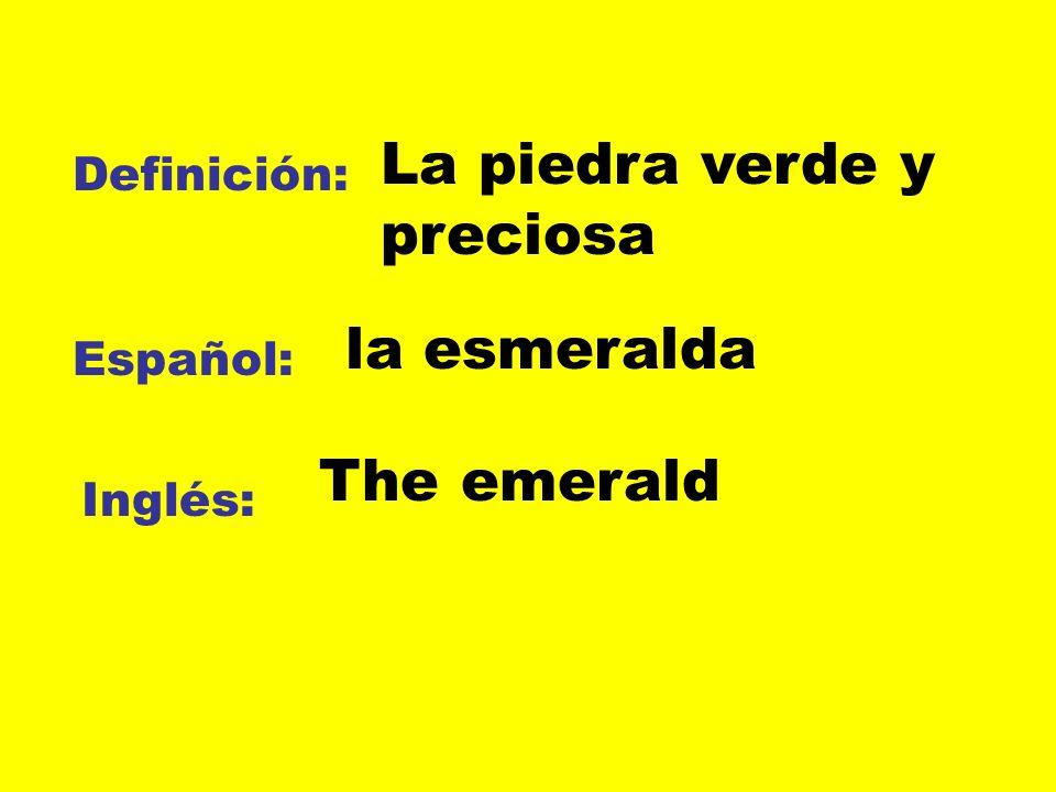 Definición: Español: Inglés: La piedra verde y preciosa la esmeralda The emerald