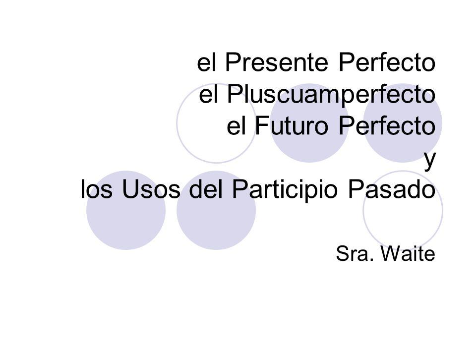 El Presente Perfecto haber (to have done …) + PARTICIPIO PASADO (in the PRESENT tense) yo(I have…)+ tú (you have…)+ él (he has…)+ nosotros (we have…)+ vosotros(yall have)+ ellos(they have…)+ -ado -ido he has ha hemos habéis han
