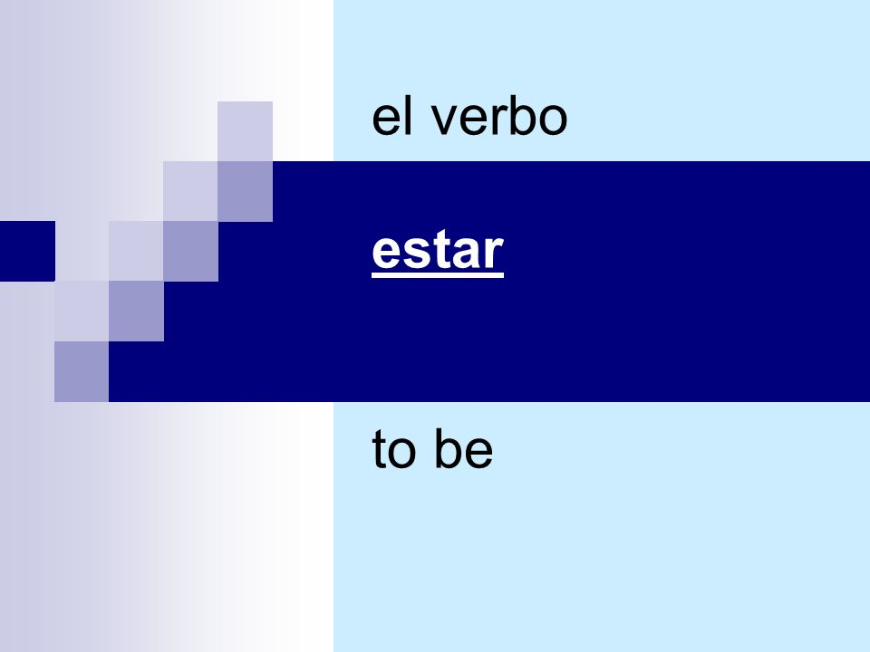 el verbo estar to be