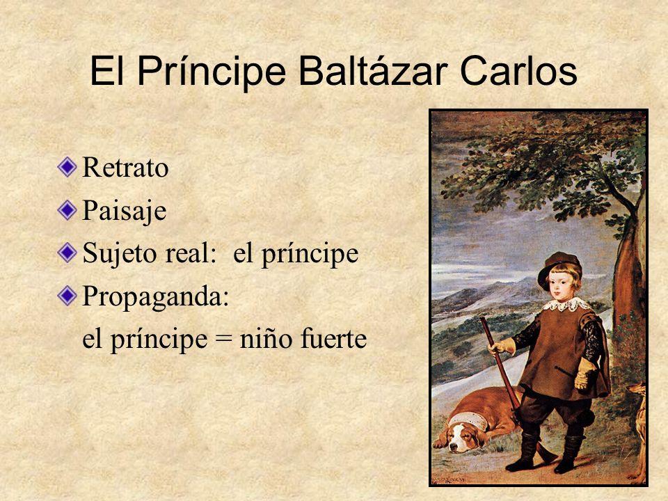 El Príncipe Baltázar Carlos Retrato Paisaje Sujeto real: el príncipe Propaganda: el príncipe = niño fuerte