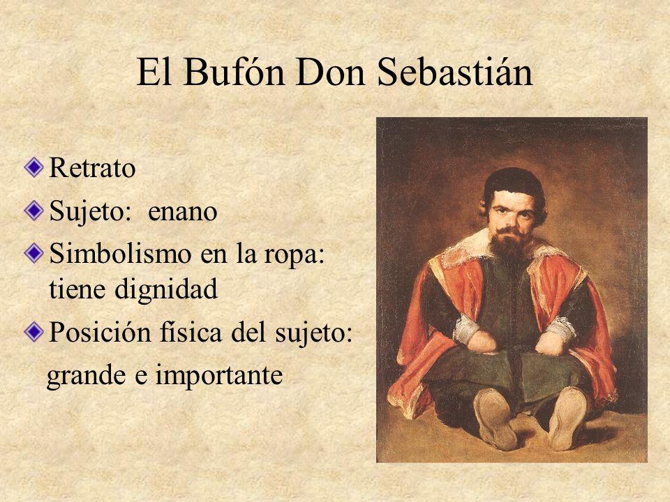 El Bufón Don Sebastián Retrato Sujeto: enano Simbolismo en la ropa: tiene dignidad Posición física del sujeto: grande e importante