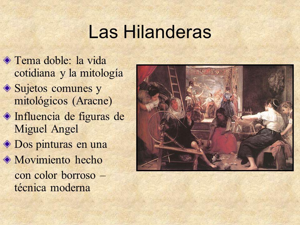 Las Hilanderas Tema doble: la vida cotidiana y la mitología Sujetos comunes y mitológicos (Aracne) Influencia de figuras de Miguel Angel Dos pinturas