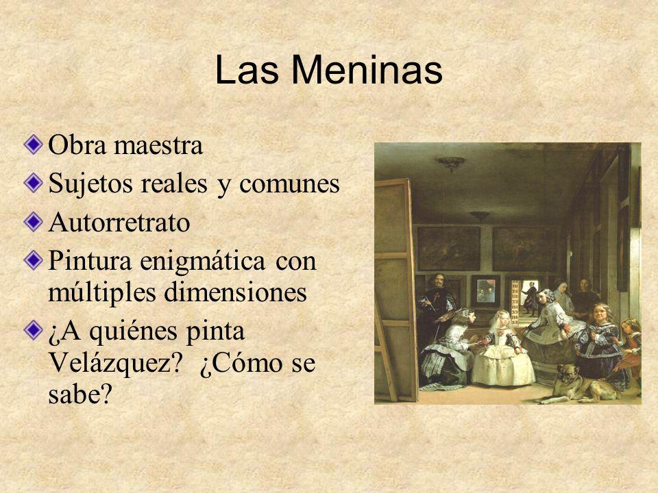 Las Meninas Obra maestra Sujetos reales y comunes Autorretrato Pintura enigmática con múltiples dimensiones ¿A quiénes pinta Velázquez? ¿Cómo se sabe?