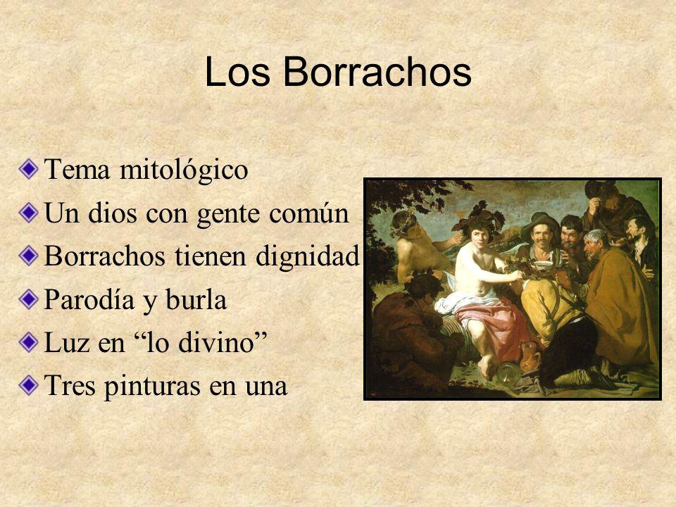Los Borrachos Tema mitológico Un dios con gente común Borrachos tienen dignidad Parodía y burla Luz en lo divino Tres pinturas en una