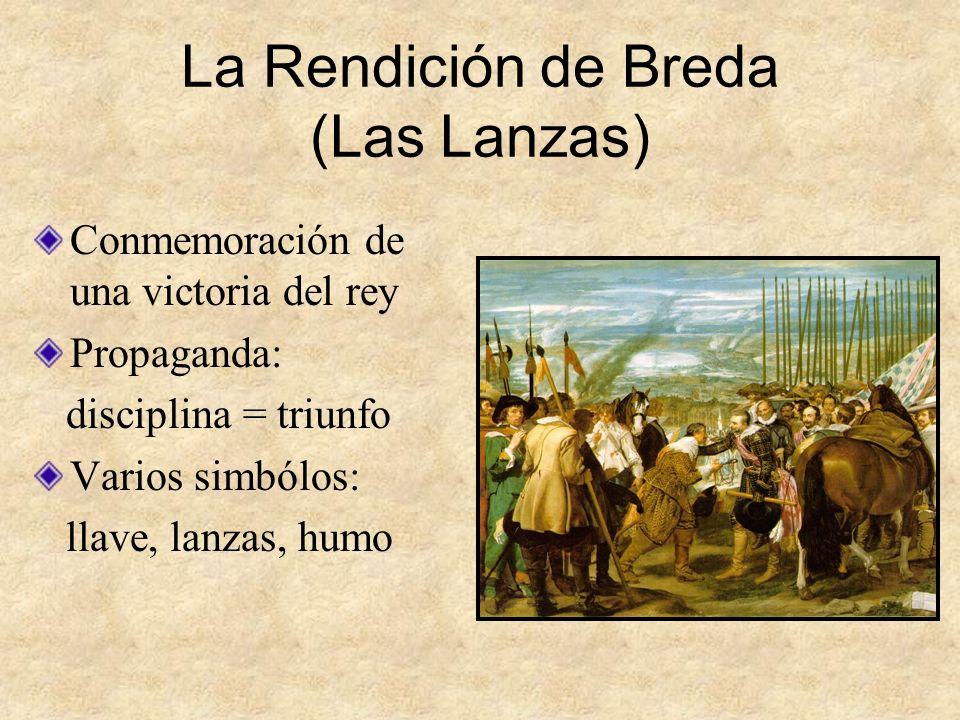 La Rendición de Breda (Las Lanzas) Conmemoración de una victoria del rey Propaganda: disciplina = triunfo Varios simbólos: llave, lanzas, humo