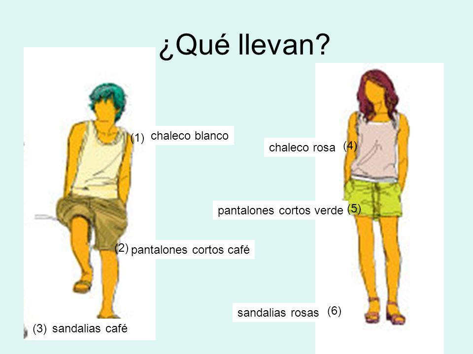 ¿Qué llevan? chaleco blanco chaleco rosa pantalones cortos café pantalones cortos verde sandalias café sandalias rosas (1) (2) (3) (4) (5) (6)