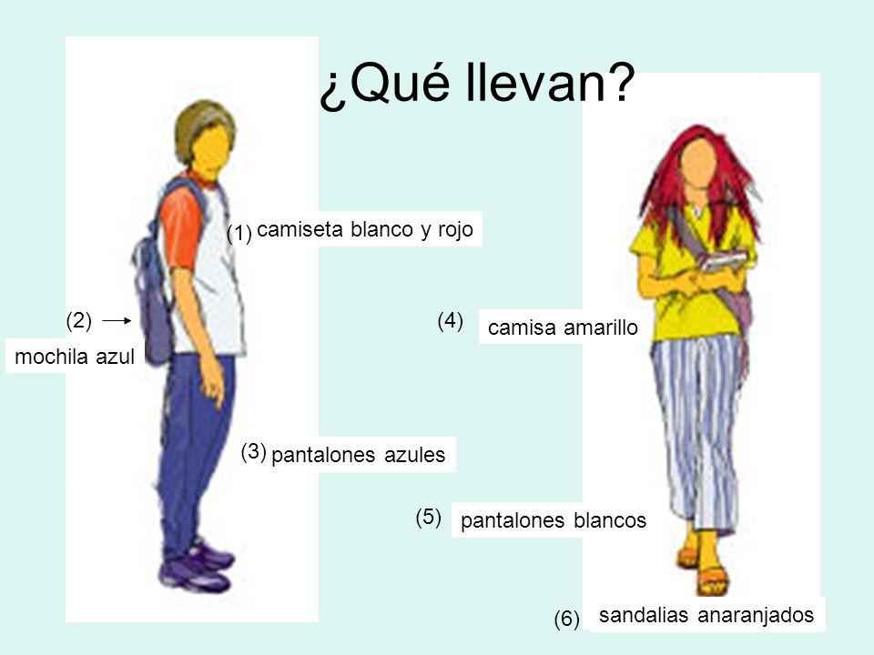 ¿Qué llevan? camiseta blanco y rojo pantalones azules mochila azul camisa amarillo pantalones blancos sandalias anaranjados (1) (2) (3) (4) (5) (6)