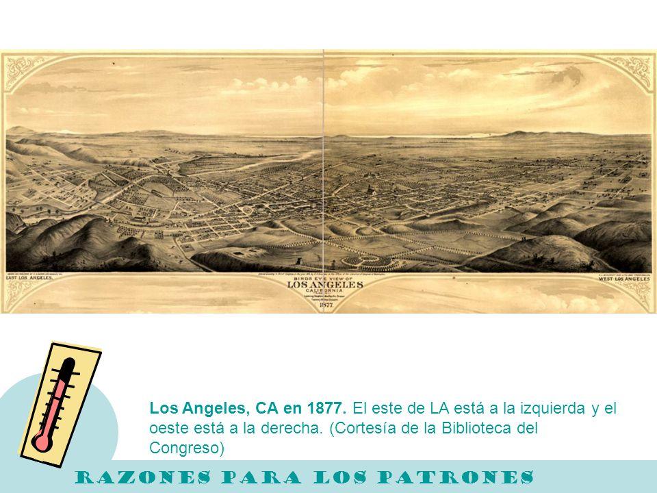 Los Angeles, CA en 1877. El este de LA está a la izquierda y el oeste está a la derecha. (Cortesía de la Biblioteca del Congreso) RAZONES PARA LOS PAT