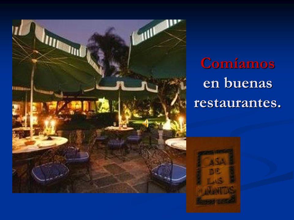 Comíamos en buenas restaurantes.