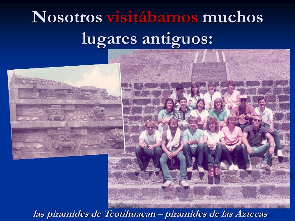 Nosotros visitábamos muchos lugares antiguos: las piramides de Teotihuacan – piramides de las Aztecas