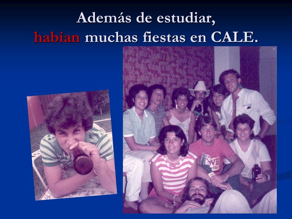 Además de estudiar, habían muchas fiestas en CALE.