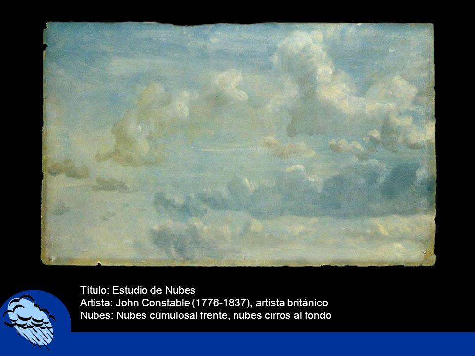 Título: Estudio de Nubes Artista: John Constable (1776-1837), artista británico Nubes: Nubes cúmulosal frente, nubes cirros al fondo