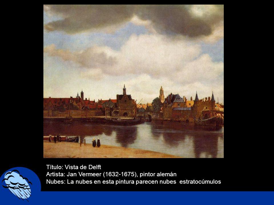 Título: Vista de Delft Artista: Jan Vermeer (1632-1675), pintor alemán Nubes: La nubes en esta pintura parecen nubes estratocúmulos