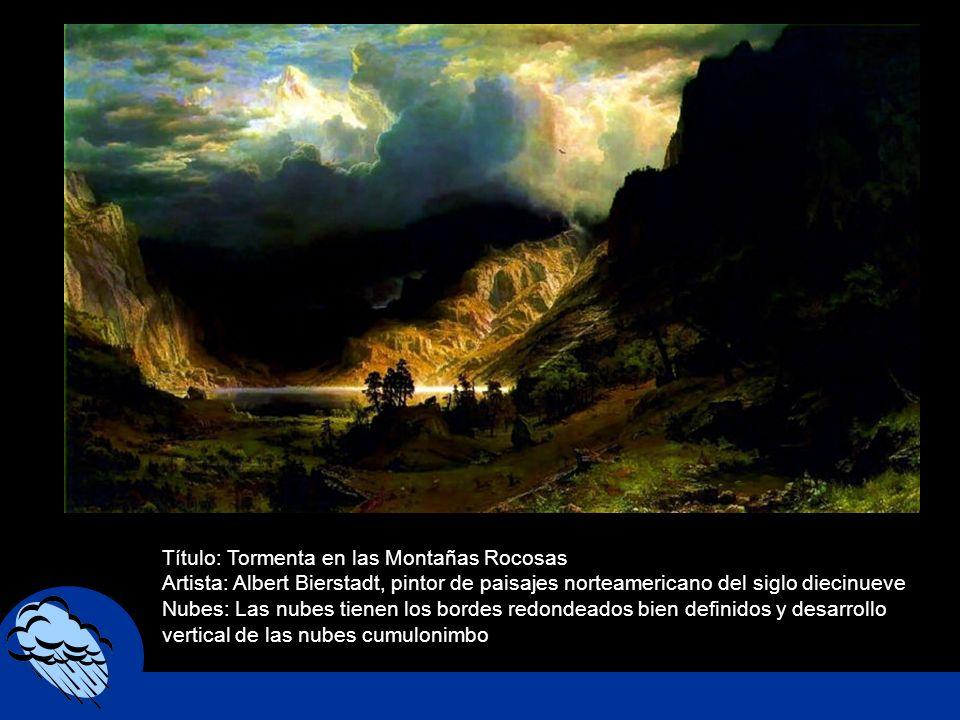 Título: Tormenta en las Montañas Rocosas Artista: Albert Bierstadt, pintor de paisajes norteamericano del siglo diecinueve Nubes: Las nubes tienen los