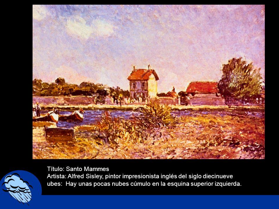 Título: Santo Mammes Artista: Alfred Sisley, pintor impresionista inglés del siglo diecinueve ubes: Hay unas pocas nubes cúmulo en la esquina superior