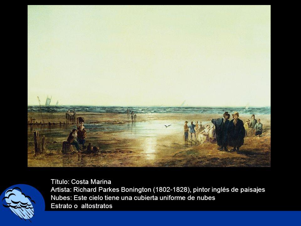 Título: Costa Marina Artista: Richard Parkes Bonington (1802-1828), pintor inglés de paisajes Nubes: Este cielo tiene una cubierta uniforme de nubes E