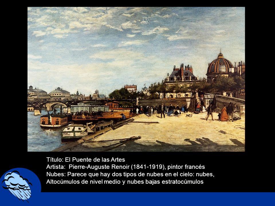 Título: El Puente de las Artes Artista: Pierre-Auguste Renoir (1841-1919), pintor francés Nubes: Parece que hay dos tipos de nubes en el cielo: nubes,