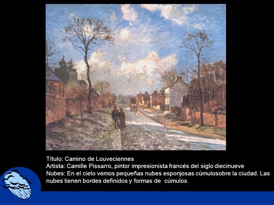 Título: Camino de Louveciennes Artista: Camille Pissarro, pintor impresionista francés del siglo diecinueve Nubes: En el cielo vemos pequeñas nubes es