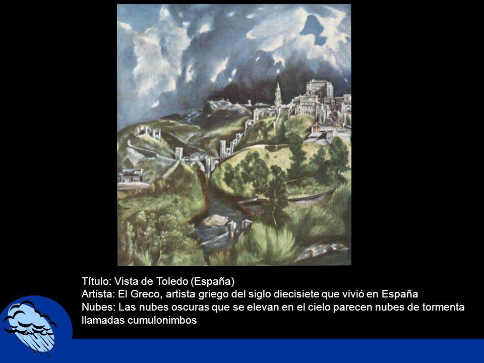 Título: Vista de Toledo (España) Artista: El Greco, artista griego del siglo diecisiete que vivió en España Nubes: Las nubes oscuras que se elevan en