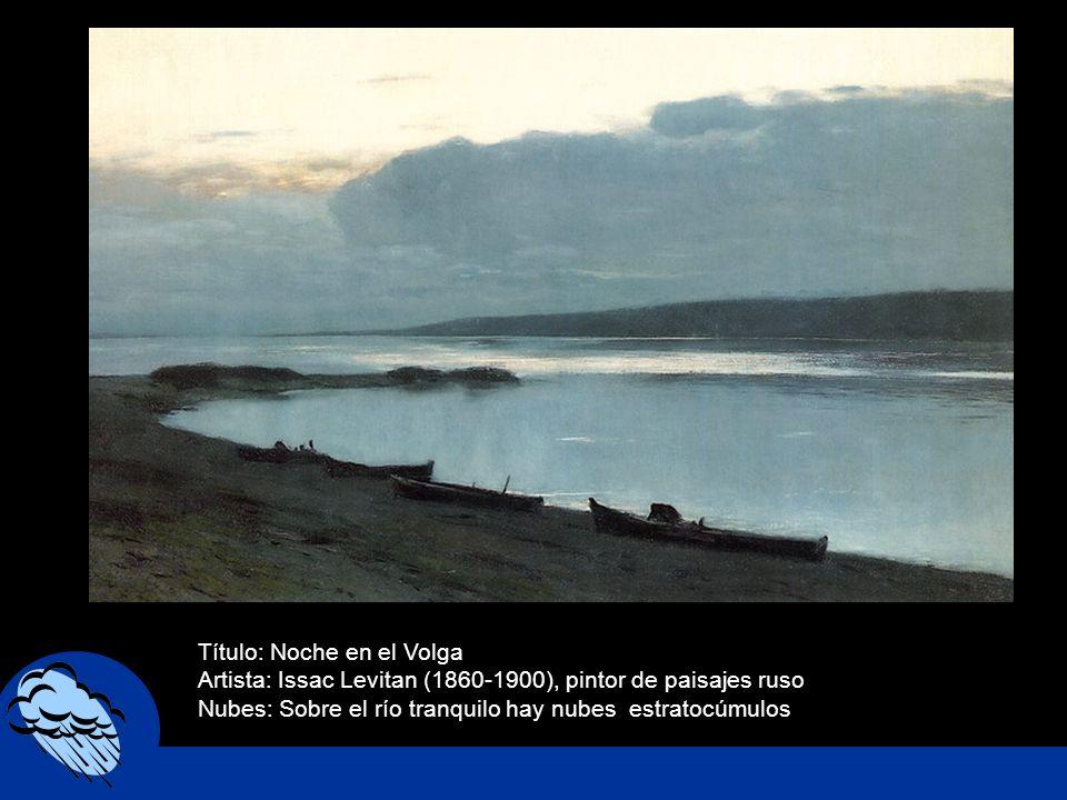 Título: Noche en el Volga Artista: Issac Levitan (1860-1900), pintor de paisajes ruso Nubes: Sobre el río tranquilo hay nubes estratocúmulos