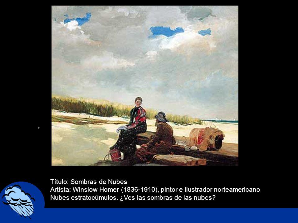 , Título: Sombras de Nubes Artista: Winslow Homer (1836-1910), pintor e ilustrador norteamericano Nubes estratocúmulos. ¿Ves las sombras de las nubes?