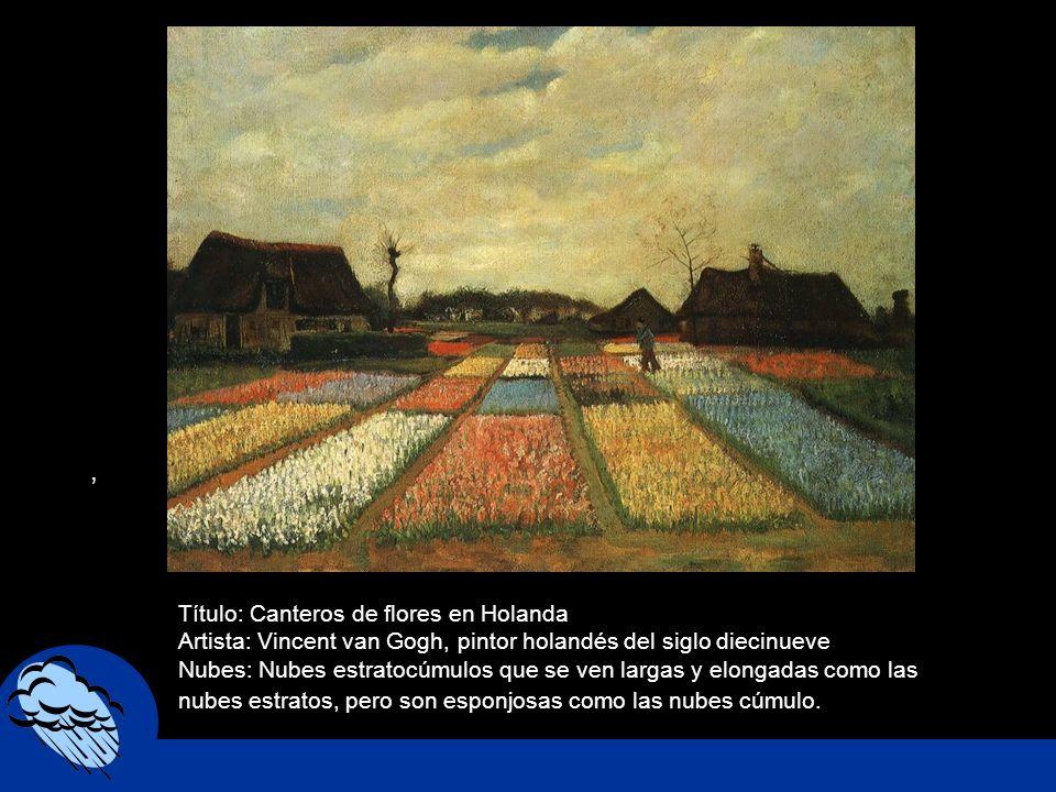 , Título: Canteros de flores en Holanda Artista: Vincent van Gogh, pintor holandés del siglo diecinueve Nubes: Nubes estratocúmulos que se ven largas